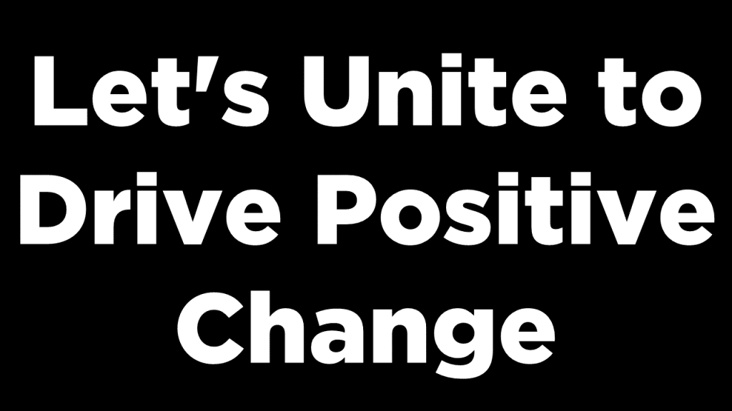 Let's Unite to Drive Positive Change