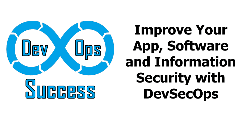 Improve Your App, Software and Information Security with DevSecOps